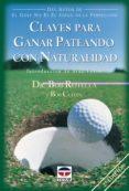 CLAVES PARA GANAR PATEANDO CON NATURALIDAD - 9788479023591 - BOB ROTELLA
