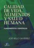 CALIDAD DE VIDA, ALIMENTOS Y SALUD HUMANA: FUNDAMENTOS CIENTIFICO S - 9788479786991 - JOSE BELLO GUTIERREZ