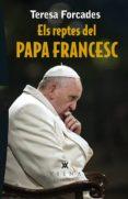 ELS REPTES DEL PAPA FRANCESC - 9788483309391 - TERESA FORCADES