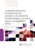 LA PÉRDIDA DE PUNTOS EN EL PERMISO DE CONDUCIR Y LOS DERECHOS FUNDAMENTALES A UN JUICIO JUSTO Y A LA LEGALIDAD PENAL - 9788490205891 - FRANCISCO DÍAZ FRAILE