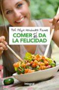 COMER SI DA LA FELICIDAD - 9788490569191 - FELIPE HERNANDEZ RAMOS
