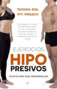 ejercicios hipopresivos: reprograma tu cuerpo de forma inteligente: alivia tus dolores de espala, reduce tu cintura,    mejora tu rendimiento deportivo y tu funcion sexual-tamara rial-piti pinsach-9788490603291