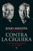 CONTRA LA CEGUERA: CUARENTA AÑOS LUCHANDO POR LA UTOPIA - 9788490608791 - JULIO ANGUITA