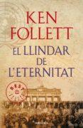 EL LLINDAR DE L ETERNITAT (THE CENTURY 3) - 9788490627891 - KEN FOLLETT