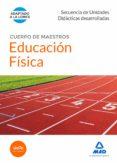 CUERPO DE MAESTROS EDUCACIÓN FÍSICA. SECUENCIA DE UNIDADES DIDACTICAS DESARROLLADAS - 9788490931691 - VV.AA.