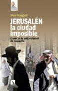 JERUSALEN, LA CIUDAD IMPOSIBLE: CLAVES PARA COMPRENDER LA OCUPACION ISRAELI - 9788490974391 - MEIR MARGALIT