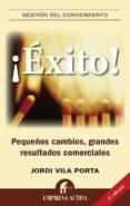 ¡EXITO!: PEQUEÑOS CAMBIOS, GRANDES RESULTADOS COMERCIALES - 9788492452491 - JORDI VILA