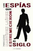 LOS ESPIAS QUE ESTREMECIERON AL SIGLO - 9788492635191 - FERNANDO MARTINEZ LAINEZ