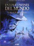 EN LOS CONFINES DEL MUNDO: LA ODISEA DE SIR ERNEST SHACKLETON - 9788494325991 - JAQUES MALATERRE