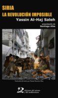 SIRIA, LA REVOLUCION IMPOSIBLE - 9788494656491 - YASSIN AL HAJ SALEH