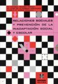 RELACIONES SOCIALES Y PREVENCION DE LA INADAPTACION SOCIAL ESCOLA R - 9788495212191 - MARIA VICTORIA TRIANES TORRES