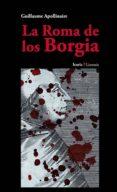 ROMA DE LOS BORGIA - 9788498884791 - GUILLAUME APOLLINAIRE