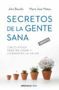 SECRETOS DE LA GENTE SANA: CINCO PASOS PARA MEJORAR Y CONSERVAR L A SALUD - 9788499893891 - JULIO BASULTO