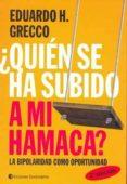 ¿QUIEN SE HA SUBIDO EN MI HAMACA?: LA BIPOLARIDAD COMO OPORTUNIDA D (2ª ED) - 9789507542091 - EDUARDO H. GRECCO