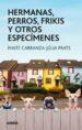 HERMANAS, PERROS, FRIKIS Y OTROS ESPECIMENES MAITE CARRANZA JULIA PRATS