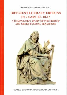 DIFFERENT LITERARY EDITIONS IN 2 SAMUEL 10-12: A COMPARATIVE STUD Y OF THE HEBREW AND GREEK TEXTUAL TRADITIONS