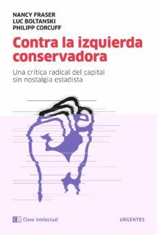 Descarga gratuita de libros de computadora en formato pdf. CONTRA LA IZQUIERDA CONSERVADORA: UNA CRITICA RADICAL DEL CAPITAL SIN NOSTALGIA ESTADISTA 9788412099201 RTF PDF en español