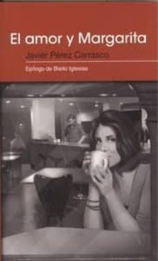 el amor y margarita-javier perez carrasco-9788415121701