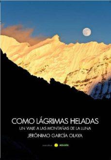 Descargar libros de texto para encender COMO LAGRIMAS HELADAS 9788415681601 (Spanish Edition) FB2 DJVU de JERONIMO GARCIA OLAYA