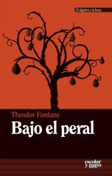 Descargas gratuitas de libros kindle para Android BAJO EL PERAL en español de THEODOR FONTANE 9788416020201