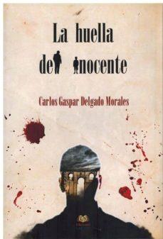 Libros google downloader gratis LA HUELLA DEL INOCENTE de CARLOS GASPAR DELGADO MORALES