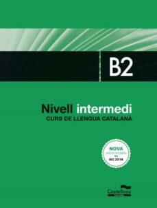 Descargar ebook free rar NIVELL INTERMEDI B2. CURS DE LLENGUA CATALANA. EDICIÓ 2017 de  iBook PDB