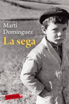 Descargas de mobi ebook LA SEGA 9788417031701 de MARTI DOMINGUEZ I ROMERO (Literatura española) PDB PDF