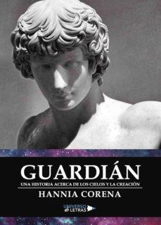 guardián. una historia de los cielos y la creación (ebook)-hannia corena-9788417037901