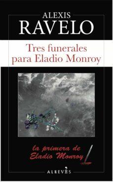Descarga de libros electrónicos de google TRES FUNERALES PARA ELADIO MONROY (SERIE ELADIO MONROY 1) 9788417077501