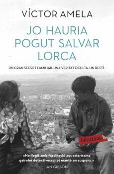 Descargar gratis e book pdf JO HAURIA POGUT SALVAR LORCA (Literatura española) de VICTOR AMELA MOBI FB2 DJVU 9788417423001