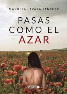 Ebook para descargar el teléfono android PASAS COMO EL AZAR de MANUELA LAVARA SÁNCHEZ 9788418036101 (Spanish Edition)
