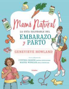Foro abierto descarga de libros MAMA NATURAL: LA GUIA DEFINITIVA DE EMBARAZO Y PARTO (Literatura española) de GENEVIEVE HOWLAND 9788425357701