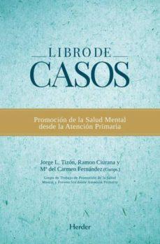 Descargas de audiolibros en francés LIBRO DE CASOS: PROMOCION DE LA SALUD MENTAL DESDE LA ATENCION PR IMARIA ePub 9788425428401 (Spanish Edition) de JORGE L. TIZON, RAMON CIURANA, MARIA DEL CARMEN FERNANDEZ