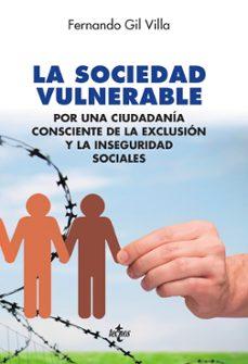 la sociedad vulnerable: por una ciudadania consciente de la exclusion y la inseguridad social-fernando gil villa-9788430968701