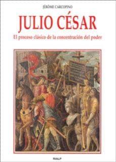 julio cesar: el proceso clasico de la concentracion del poder-jerome carcopino-9788432135101