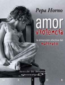 Descargar AMOR Y VIOLENCIA: LA DIMENSION AFECTIVA DEL MALTRATO gratis pdf - leer online