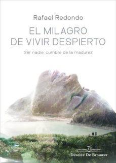 Libros en línea para leer gratis sin descargar EL MILAGRO DE VIVIR DESPIERTO: SER NADIE, CUMBRE DE LA MADUREZ PDB RTF (Literatura española)