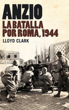 anzio: la batalla por roma, 1944-lloyd clark-9788434487901