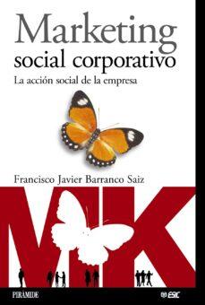 marketing social corporativo: la accion social de la empresa-francisco javier barranco saiz-9788436819601