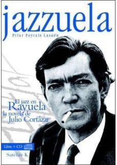 Padella.mx Jazzuela (Libro + Cd): El Jazz En Rayuela La Novela De Julio Cort Azar Image