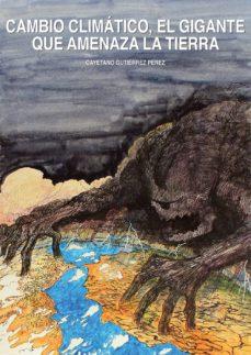 cambio climatico, el gigante que amenaza la tierra-cayetano gutiérrez pérez-9788469789001