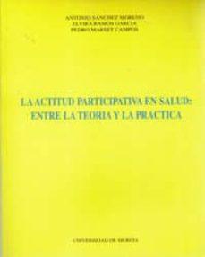 Amazon kindle libros gratis para descargar ACTITUD PARCIPATIVA EN SALUD, LA ENTRE LA TEORIA Y LA PRACTICA 9788476845301  de ANTONIO ... [ET AL. SANCHEZ MORENO