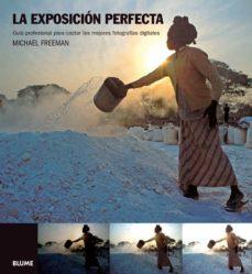la exposicion perfecta: guia profesional para captar las mejores fotografias digitales-michael freeman-9788480768801