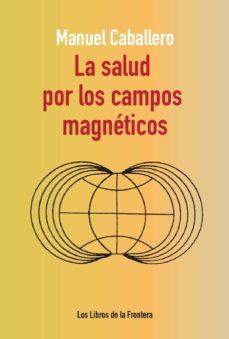 la salud por los campos magnéticos (ebook)-manuel caballero-9788482551401