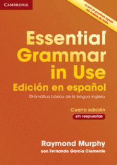 Descarga de libros completos gratis. ESSENTIAL GRAMMAR IN USE BOOK WITHOUT ANSWERS SPANISH EDITION 4TH EDITION FB2 9788490362501