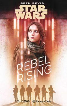 Libros en línea para leer gratis en inglés sin descargar. STAR WARS: ROGUE ONE REBEL RISING (NOVELA) PDB ePub de BETH REVIS in Spanish 9788491730101