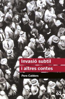 Descargar libros electrónicos gratuitos en línea INVASIO SUBTIL I ALTRES CONTES de PERE CALDERS (Spanish Edition)