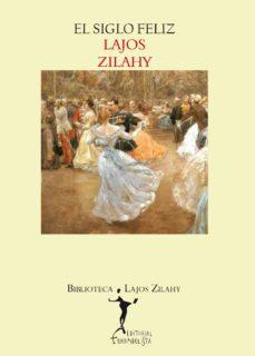 Descargas gratuitas de libros electrónicos de google EL SIGLO FELIZ de LAJOS ZILAHY 9788494029301 CHM PDB ePub (Spanish Edition)