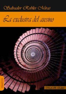 Descargas gratuitas de etextbook LA EXCLUSIVA DEL ASESINO (INSPECTOR TELMO CORRALES 1) de SALVADOR ROBLES MIRAS 9788494355301 in Spanish