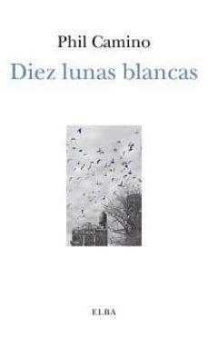Descargar pdf libro DIEZ LUNAS BLANCAS 9788494696701 ePub PDF PDB in Spanish de PHIL CAMINO